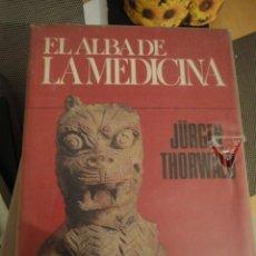 Libros de segunda mano: EL ALBA DE LA MEDICINA. JURGEN THORWALD. SECRETOS DEL PASADO. BRUGUERA. 1ª ED. 1968. 320 P.. Lote 194978320