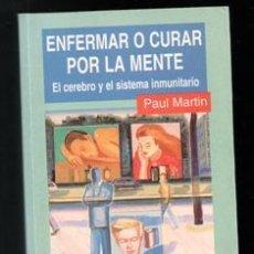 Libros de segunda mano: ENFERMAR O CURAR POR LA MENTE. EL CEREBRO Y EL SISTEMA INMUNITARIO. PAUL MARTIN. Lote 195013265
