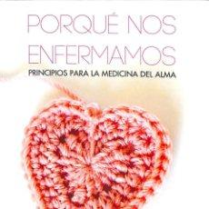 Libros de segunda mano: PORQUÉ NOS ENFERMAMOS PRINCIPIOS PARA LA MEDICINA DEL ALMA - ALCIONE Y JAIDER Y LENICE AME - BELO. Lote 195062216