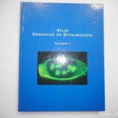 Libros de segunda mano: VV.AA ATLÁS URGENCIAS EN OFTALMOLOGÍA TOMO I Y98935T. Lote 195091221
