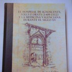 Libros de segunda mano: EL HOSPITAL DE IGNOSCENTS, FOLLS E ORAT (1409-1512) Y LA MEDICINA VALENCIANA DURANTE EL SIGLO XV. Lote 195165838