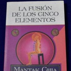 Libros de segunda mano: LA FUSIÓN DE LOS CINCO ELEMENTOS. CHIA, MANTAK. Lote 195283351