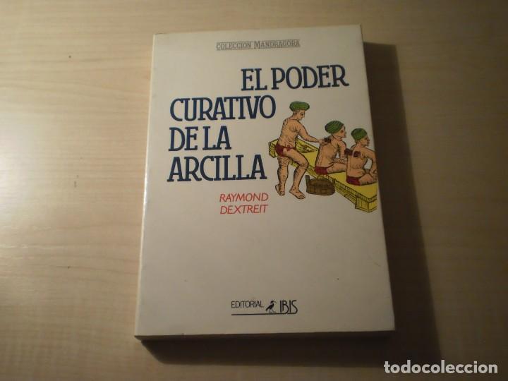 EL PODER CURATIVO DE LA ARCILLA (RAYMON DEXTREIT) (1989) (Libros de Segunda Mano - Ciencias, Manuales y Oficios - Medicina, Farmacia y Salud)
