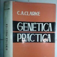 Libros de segunda mano: GENÉTICA PRÁCTICA 1965 C. A. CLARKE 1ª EDICIÓN TORAY. Lote 195328207