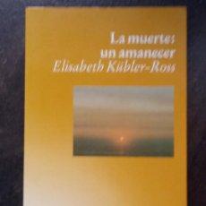 Libros de segunda mano: ELISABETH KÜBLER-ROSS: LA MUERTE: UN AMANECER. Lote 195370796