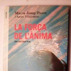 Libros de segunda mano: LA FORÇA DE L'ÀNIMA. MARIA JOSEP PAZOS I ANNA VILAJOSANA. ANGLE EDITORIAL. PRIMERA EDICIÓ 2013.. Lote 195431092
