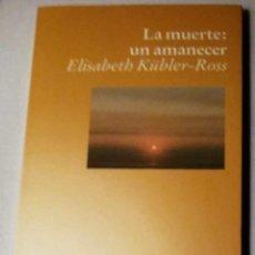 Libros de segunda mano: LA MUERTE: UN AMANECER. ELISABETH KÜBLER-ROSS. EDICIONES LUCIERNAGA. 1994.. Lote 195431596