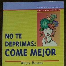 Libros de segunda mano: NO TE DEPRIMAS: COME MEJOR. ALICIA BUSTOS.ESPASA PRÁCTICO 2001.. Lote 195498445