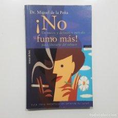 Libros de segunda mano: DR. MIGUEL DE LA PEÑA - NO FUMO MAS - UN NUEVO Y DEFINITIVO MÉTDODO PARA LIBERARTE DEL TABACO. Lote 195521075