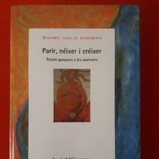 Libros de segunda mano: PARIR, NÉIXER I CRÉIXER. POSEM PARAULES A LES VIVÈNCIES / MITJORN CASA DE NAIXEMENTS / EDI. ICARIA M. Lote 195705821