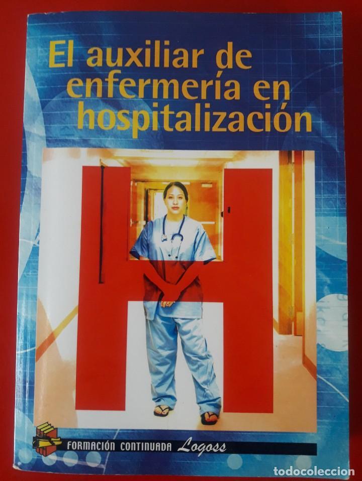 EL AUXILIAR DE ENFERMERÍA EN HOSPITALIZACIÓN / COORDINADORA LAURA MARTÍNEZ OLIVARES / EDI. FORMACIÓN (Libros de Segunda Mano - Ciencias, Manuales y Oficios - Medicina, Farmacia y Salud)