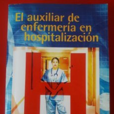 Libros de segunda mano: EL AUXILIAR DE ENFERMERÍA EN HOSPITALIZACIÓN / COORDINADORA LAURA MARTÍNEZ OLIVARES / EDI. FORMACIÓN. Lote 195806268