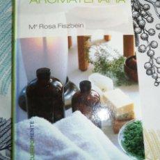 Libros de segunda mano: AROMATERAPIA M. º ROSA FISZBEIN RBA EDITORES 2006 PASTA DURA 190 PAGINAS.. Lote 195846100