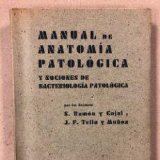 Libros de segunda mano: MANUAL DE ANATOMÍA PATOLÓGICA Y NOCIONES DE BACTERIOLOGÍA PATOLOGÍA. S. RAMÓN Y CAJAL Y J.F. TELLO Y. Lote 196050465