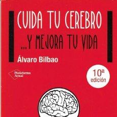Libros de segunda mano: CUIDA TU CEREBRO ... Y MEJORA TU VIDA - ÁLVARO BILBAO - PLATAFORMA EDITORIAL, S.A. 10ª EDICIÓN, 2016. Lote 199184395