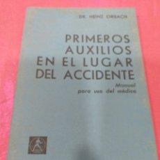 Libros de segunda mano: PRIMEROS AUXILIOS EN EL LUGAR DEL ACCIDENTE - DR. HEINZ ORBACH 1966. Lote 204833086