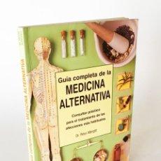 Libros de segunda mano: GUÍA COMPLETA DE MEDICINA ALTERNATIVA, CONSULTOR PRÁCTICO TRATAMIENTO DE LAS AFECCIONES HABITUALES. Lote 206200010