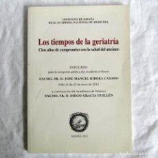 Libros de segunda mano: LOS TIEMPOS DE LA GERIATRÍA, CIEN AÑOS DE COMPROMISO CON LA SALUD DEL ANCIANO, 2012. Lote 206915282