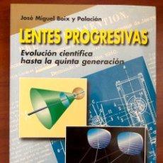 Libros de segunda mano: LENTES PROGRESIVAS. EVOLUCION CIENTIFICA HASTA LA QUINTA GENERACION - BOIX Y PALACIAN, J. M.. Lote 207224201