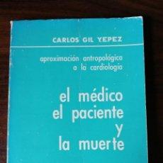 Libros de segunda mano: EL MÉDICO, EL PACIENTE Y LA MUERTE. APROXIMACIÓN ANTROPOLÓGICA A LA CARDIOLOGÍA. GIL YEPEZ. Lote 207951216