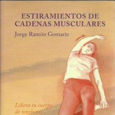 Libros de segunda mano: JORGE RAMÓN GOMARIZ-ESTIRAMIENTOS DE CADENAS MUSCULARES.LA LIEBRE DE MARZO.2005.. Lote 208592480