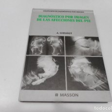 Libros de segunda mano: A. CHEVROT DIAGNÓSTICO POR IMAGEN DE LAS AFECCIONES DEL PIE Q1275WAM. Lote 208677441