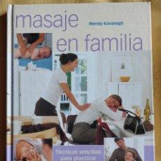 Libros de segunda mano: MASAJE EN FAMILIA TECNICAS SENCILLAS PARA PRACTICAR EN CASA ** WENDY KAVANAGH. Lote 208903312