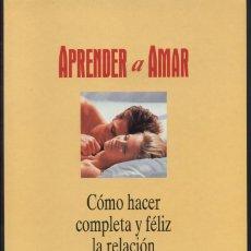 Libros de segunda mano: APRENDER A AMAR I - COMO HACER COMPLETA Y FELIZ LA RELACION DE PAREJA - ED. GLOBUS 1A EDICIÓN. Lote 208908603