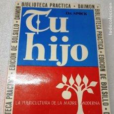 Libros de segunda mano: LIBRO - TU HIJO - DR. SPOCK. 1969.. Lote 209660937