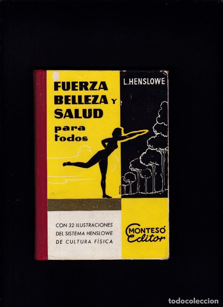 FUERZA, BELLEZA Y SALUD - L. HENSLOWE - MONTESÓ, EDITOR 1957 / ILUSTRADO (Libros de Segunda Mano - Ciencias, Manuales y Oficios - Medicina, Farmacia y Salud)