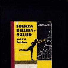 Libros de segunda mano: FUERZA, BELLEZA Y SALUD - L. HENSLOWE - MONTESÓ, EDITOR 1957 / ILUSTRADO. Lote 210204771