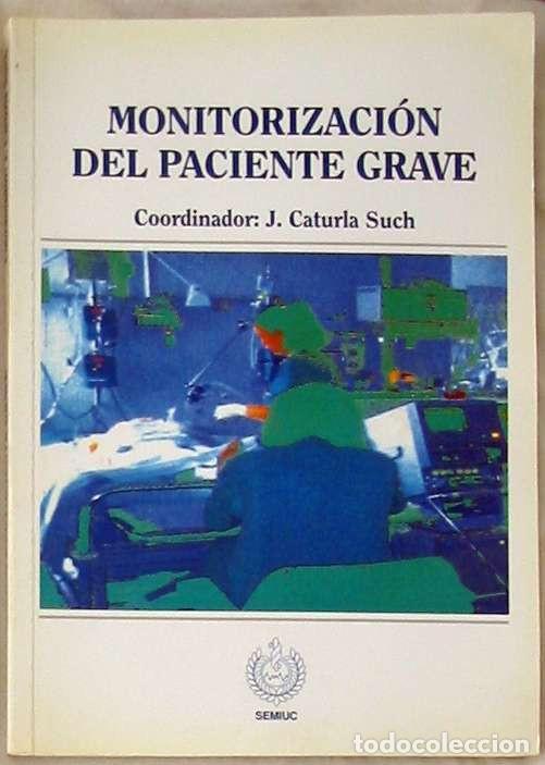 MONITORIZACIÓN DEL PACIENTE GRAVE - J. CATURLA SUCH - IDEPSA 1995 - VER INDICE (Libros de Segunda Mano - Ciencias, Manuales y Oficios - Medicina, Farmacia y Salud)