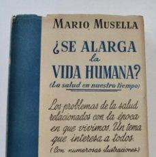 Libros de segunda mano: MARIO MUSELLA. ¿SE ALARGA LA VIDA HUMANA? (LA SALUD EN NUESTRO TIEMPO). SALVAT. 1ª EDICIÓN. 1948. Lote 210829379