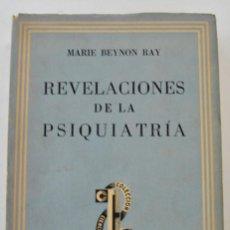 Libros de segunda mano: MARIE BEYNON RAY. REVELACIONES DE LA PSIQUIATRÍA. EDITORIAL SUDAMERICANA. BUENOS AIRES, 1946. Lote 211270565