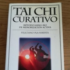 Libros de segunda mano: TAI CHI CURATIVO. MÉTODO LIANG-MO DE MEMORIZACIÓN ACTIVA (FELICIANO PLA XIBERTA). Lote 213075762