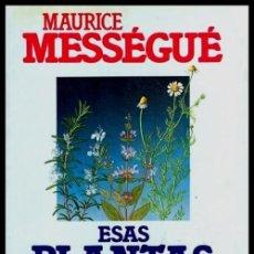 Libros de segunda mano: ESAS PLANTAS A LAS QUE SE ASESINA. MAURICE MESSEGUE. PLANTAS MEDICINALES. 1ª EDICION 1984.. Lote 213193561