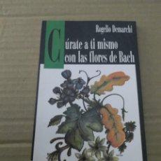 Libros de segunda mano: CURATE A TI MISMO CON LAS FLORES DE BACH ROGELIO DEMARCHI. Lote 213722531