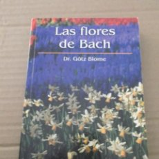 Libros de segunda mano: LAS FLORES DE BACH DR. GOTZ BLOME. Lote 213722768