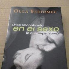 Libros de segunda mano: HAS ENCONTRADO EN EL SEXO LO QUE ESPERABAS? OLGA BERTOMEU. Lote 213723640