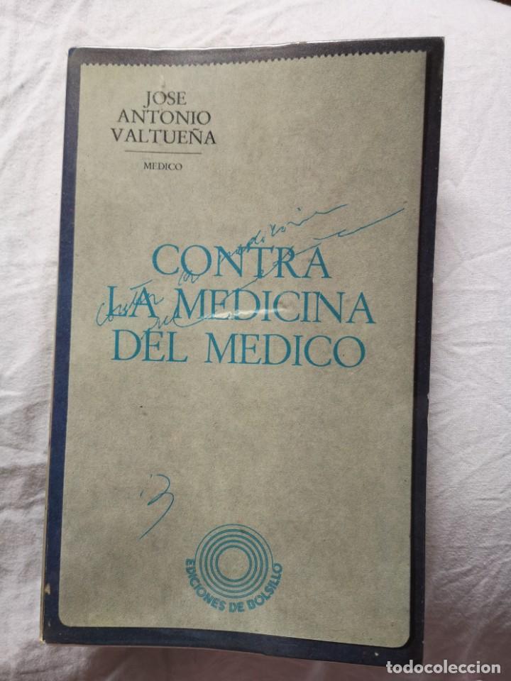 CONTRA LA MEDICINA DEL MÉDICO JOSÉ ANTONIO VALTUEÑA (Libros de Segunda Mano - Ciencias, Manuales y Oficios - Medicina, Farmacia y Salud)