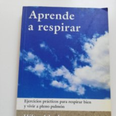 Libros de segunda mano: APRENDE A RESPIRAR. EJERCICIOS PRÁCTICOS PARA RESPIRAR BIEN Y VIVIR A PLENO PULMÓN (HILTRUD LODES). Lote 214646813