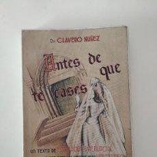 Libros de segunda mano: ANTES DE QUE TE CASES. DR. CLAVERO NÚÑEZ. 1951. FORMACIÓN PRENUPCIAL. Lote 216443563