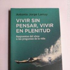 Livros em segunda mão: VIVIR SIN PENSAR VIVIR EN PLENITUD . RESPUESTA DEL ALMA ANTONIO JORGE LARRUY . SALUD BIENESTAR. Lote 216615102