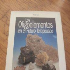 Livres d'occasion: LOS OLIGOELEMENTOS EN EL FUTURO TERAPEUTICO MANUAL PRACTICO DE OLIGOTERAPIA INTEGRADA ALFREO TORTI. Lote 216664020