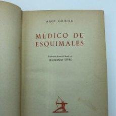 Libros de segunda mano: AAGE GILBERG. MÉDICO DE ESQUIMALES. 1949. Lote 217936945