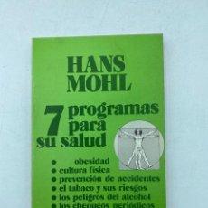Libros de segunda mano: 7 PROGRAMAS PARA SU SALUD. HANS MOHL. ED. CARALT. BARCELONA, 1975. PAGS: 175. Lote 219056453