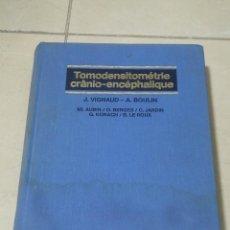 Libros de segunda mano: TOMODENSITOMETRIE CRANIO-NCEPHALIQUE. VIGNAUD - BOULIN. 1987. ED. VIGOT. 1987. EN FRANCES. Lote 219580188
