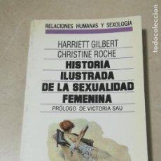 Libros de segunda mano: HISTORIA ILUSTRADA DE LA SEXUALIDAD FEMENINA. HARRIET GILBERT & CHRISTINE ROCHE. GRIJALBO. 246 PAG. Lote 219583483