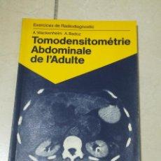 Libros de segunda mano: TOMODENSITOMETRIE ABDOMINALE DE L'ADULTE. WACKENHEIM / BADOZ. EN FRANCES. 1988. RUSTICA. 159 PAG. Lote 219584142
