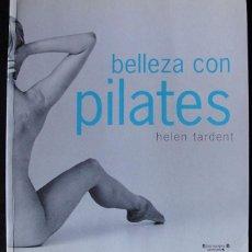 Libros de segunda mano: BELLEZA CON PILATES - HELEN TARDENT - EDICIONES B - GRUPO Z -. Lote 221575288